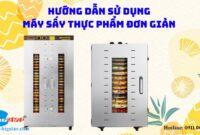 Hướng dẫn sử dụng máy sấy thực phẩm đơn giản